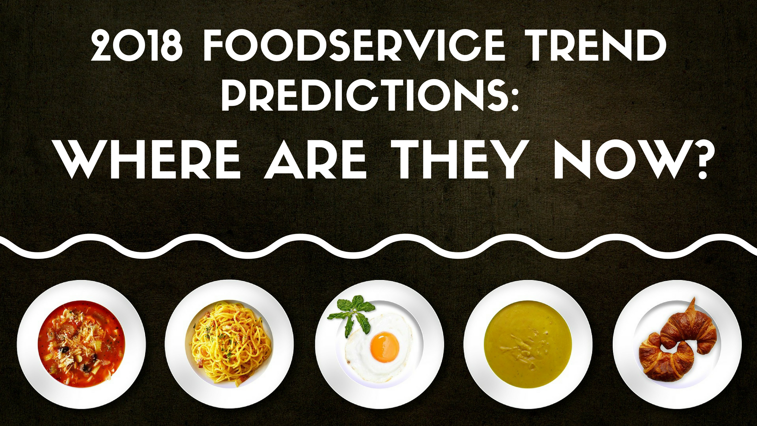 2018 Foodservice trend predictions